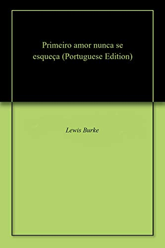 Primeiro amor nunca se esqueça (Portuguese Edition) por Lewis  Burke
