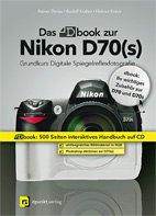 Das dbook zur Nikon D70(s): Ein digitales Komplettpaket für kreatives und erfolgreiches Fotografieren mit dem Nikon-System