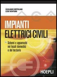 Impianti elettrici civili. Schemi e apparecchi nei locali domestici e nel (Impianti)
