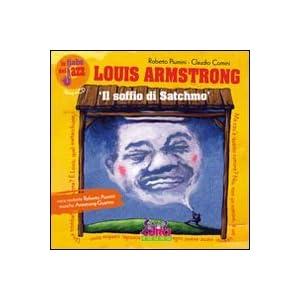 Louis Amstrong: il soffio di Satchmo. Con CD Audio