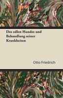 Des Edlen Hundes Und Behandlung Seiner Krankheiten por Otto Friedrich