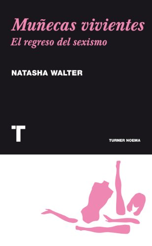 Muñecas vivientes: El regreso del sexismo (Noema) por Natasha Walter