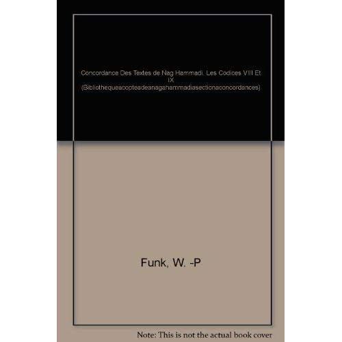 Concordance Des Textes De Nag Hammadi. Les Codices VIII Et IX