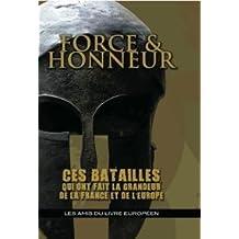 Force & Honneur Ces Batailles qui ont fait la grandeur de la France et de l'Europe