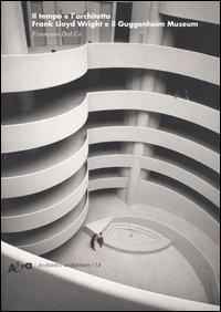 Il tempo e l'architetto. Frank Lloyd Wright e il Guggenheim Museum