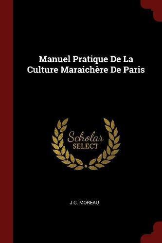 Manuel Pratique de la Culture Maraichere de Paris