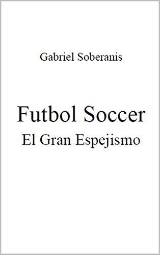 Futbol Soccer El Gran Espejismo por Gabriel Soberanis