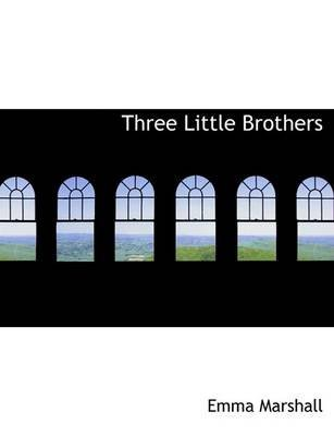 [Three Little Brothers] (By: Emma Marshall) [published: August, 2008]