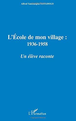 Ecole de Mon Village 1936-1958.une Eleve Raconte par Alfred Yambangba Sawadogo