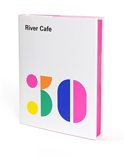 River Cafe 30: Simple Italian recipes from an iconic restaurant par Ruth Rogers