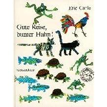 Eric Carle - German: Gute Reise, Bunter Hahn!