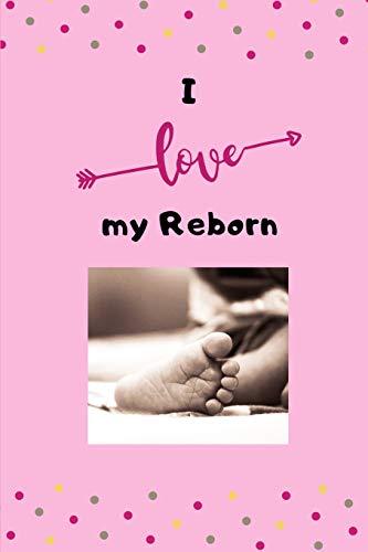 I love my reborn: Tolles Notizbuch 110 Seiten   liniert   (6x9 /15.24 x 22.86 cm)   Geschenk an Reborn Mama Gift   Reborn Puppe    Reborn Baby