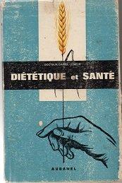 Diététique et Santé. Vitamines - Qualité alimentaire - Alimentation et cancer. par LESIEUR Docteur D.