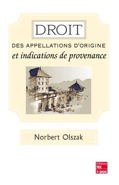 Droit des appellations d'origine et indications de provenance. par Norbert Olszak