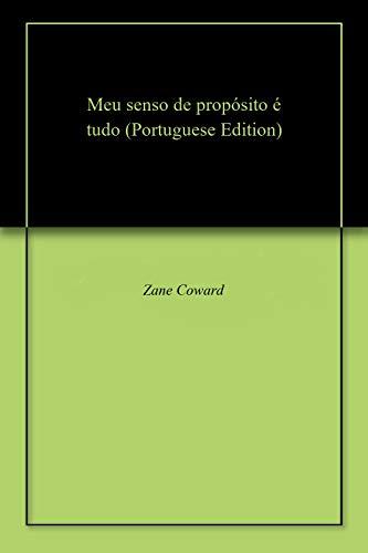 Meu senso de propósito é tudo (Portuguese Edition) por Zane  Coward