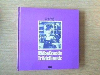 Möbelkunde - Trödelkunde: Ein Handbuch für Sammler von Antiquitäten und Trödel. Beitrag zur Stilkunde von Interieurs und Design vom 12. Jahrhundert bis heute