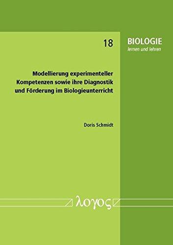 Modellierung experimenteller Kompetenzen sowie ihre Diagnostik und Förderung im Biologieunterricht (BIOLOGIE lernen und lehren, Band 18)