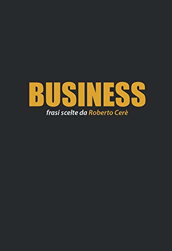 Business. Frasi scelte da Roberto Cerè