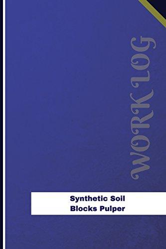 Synthetic Soil Blocks Pulper Work Log: Work Journal, Work Diary, Log - 126 pages, 6 x 9 inches (Orange Logs/Work Log)