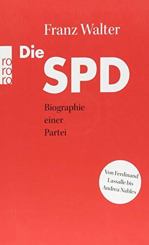 Die SPD: Biographie einer Partei von Ferdinand Lassalle bis Andrea Nahles