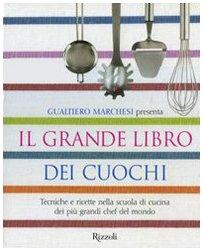 Il grande libro dei cuochi. Tecniche e ricette nella scuola di cucina dei più grandi chef del mondo. Ediz. illustrata