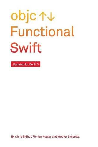 Functional Swift: Updated for Swift 4 por Chris Eidhof