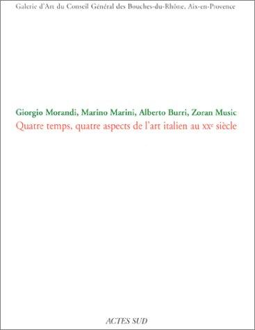 Giorgio Morandi, Marino Marini, Alberto Burri, Zoran Music : Quatre temps, quatres aspects de l'art italien au XXe siècle par Michel Bépoix