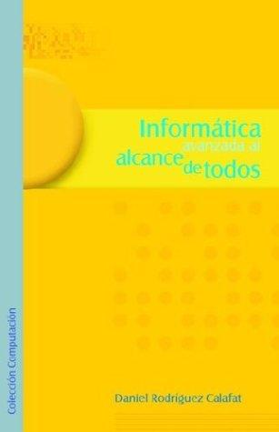 Informatica Avanzada Al Alcance de Todos por Daniel Rodriguez