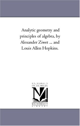 Analytic geometry and principles of algebra, by Alexander Ziwet ... and Louis Allen Hopkins.