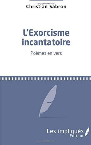 L'exorcisme incantatoire: Poèmes en vers par Christian Sabron