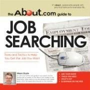 The About.Com Guide To Job Searching: Tools and Tactics to Help You Get the Job You Want (About.com Guides)