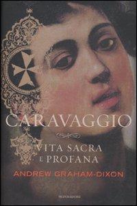 Portada del libro Caravaggio. Vita sacra e profana by Andrew Graham-Dixon (2011-01-01)