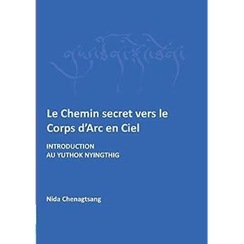 Le Chemin secret vers le corps d'arc-en-ciel : Introduction au Yuthok Nyingthig