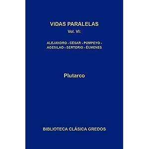 Vidas paralelas VI. Alejandro - César, Agesilao - Pompeyo, Sertorio - Éumenes (Biblioteca Clásica Gredos)