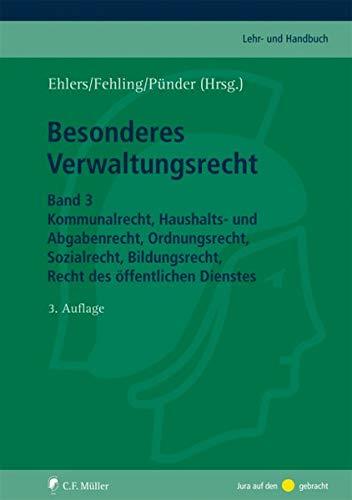 Besonderes Verwaltungsrecht: Band 3: Kommunalrecht, Haushalts- und Abgabenrecht, Ordnungsrecht, Sozialrecht, Bildungsrecht, Recht des öffentlichen Dienstes (C.F. Müller Lehr- und Handbuch)