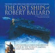 The Lost Ships of Robert Ballard: An Unforgettable Underwater Tour by the World's Leading Deep-Sea Explorer