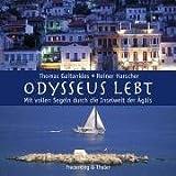 Odysseus lebt - Mit vollen Segeln durch die Inselwelt der Ägäis - Thomas Gaitanides