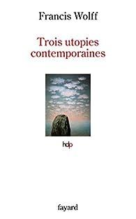 Trois utopies contemporaines par Francis Wolff