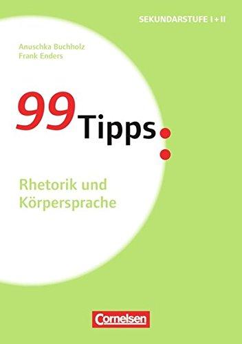 99 Tipps - Praxis-Ratgeber Schule für die Sekundarstufe I und II: Rhetorik und Körpersprache: Buch