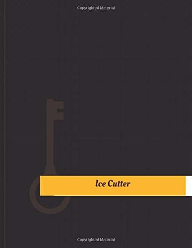 Ice Cutter Work Log: Work Journal, Work Diary, Log - 131 pages, 8.5 x 11 inches (Key Work Logs/Work Log) Ice Cutters