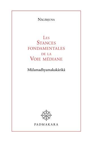 Les Stances fondamentales de la Voie médiane: Mûlamadhyamakakârikâ