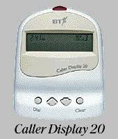 BT Caller Display 20 (Caller ID requires subscription which there may or may not be a monthly fee)