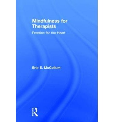 [(Mindfulness for Therapists: Practice for the Heart)] [Author: Eric E. McCollum] published on (November, 2014)