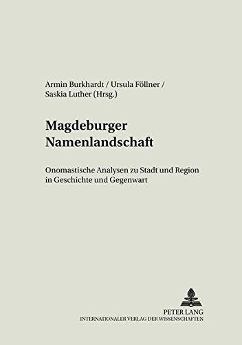 Magdeburger Namenlandschaft: Onomastische Analysen zu Stadt und Region in Geschichte und Gegenwart (Literatur - Sprache - Region / Beiträge zur Kulturgeographie, Band 6)