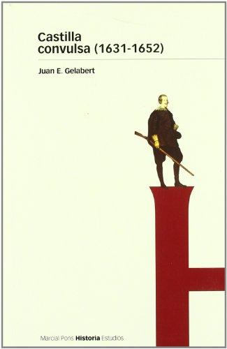 Descargar Libro CASTILLA CONVULSA (1631-1652) (Estudios) de Juan Eloy Gelabert González