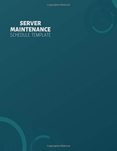 Server Maintenance Schedule Template: Server Maintenance Logbook, Routine Inspection Log book Journal, Safety and Repairs Maintenance Notebook, Server ... 110 pages. (Server Maintenance Logs, Band 46) -