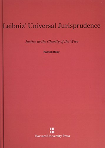 Leibniz' Universal Jurisprudence: Justice as the Charity of the Wise