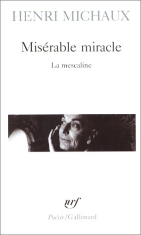 Misrable miracle : La Mescaline, avec quarante-huit dessins et documents manuscrits de l'auteur