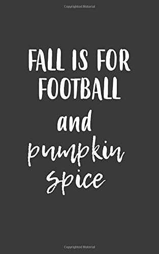 Fall Is For Football And Pumpkin Spice: Fall Is For Football And Pumpkin Spice Notebook - Funny And Cool Doodle Diary Book Gift Idea For Autumn Season ... And Drinking Coffee Cozy When Cold Weather