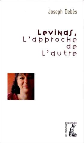 Levinas, l'approche de l'autre par Joseph Debès